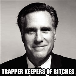 RomneyMakes.com -  Trapper keepers of bitches