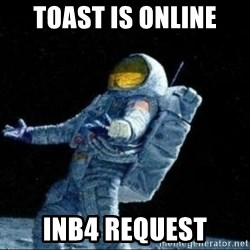 pissedceru - Toast is online inb4 request