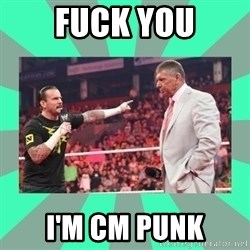 CM Punk Apologize! - FUCK YOU I'M CM PUNK
