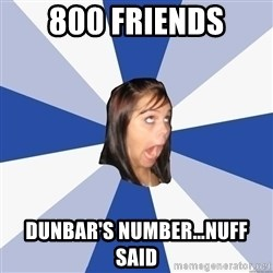 Annoying Facebook Girl - 800 friends Dunbar's number...nuff said