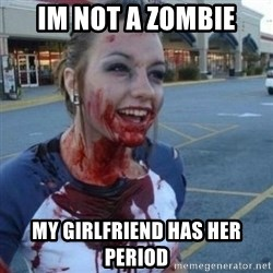 Scary Nympho - im not a zombie my girlfriend has her period