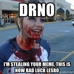 Scary Nympho - Drno  I'm stealing your meme, this is now bad luck lesbo
