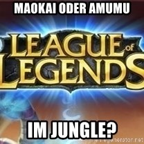 League of legends - Maokai oder Amumu  im jungle?