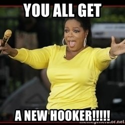 Overly-Excited Oprah!!!  - YOU ALL GET A NEW HOOKER!!!!!
