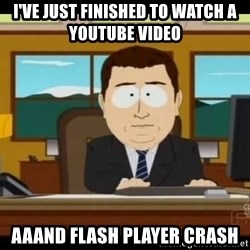 south park aand it's gone - I've just finished to watch a Youtube Video AAANd Flash Player CRASH
