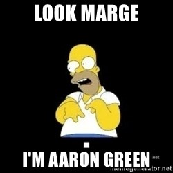 Homer Look Marge  - Look Marge I'm Aaron Green