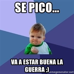 Success Kid - Se pico... Va a estar buena la Guerra ;)