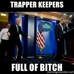 Inappropriate Timing Bill Clinton - Trapper keepers full of bitch