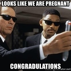 men in black - Looks like we are pregnaNt Congradulations