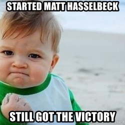 fist pump baby - Started matt hasselbeck still got the victory