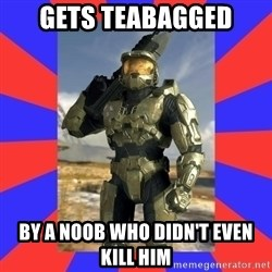 Halo Logic - gets teabagged by a noob who didn't even kill him