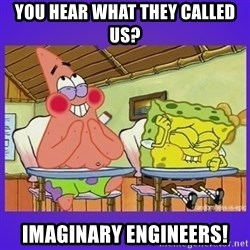 SpongeBob and Patrick Laughing - You hear what they called us? IMaginary engineers!
