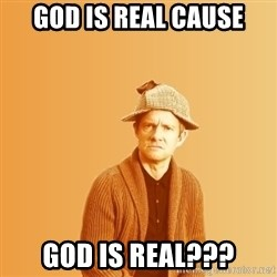 TIPICAL ABSURD - God is real cause god is real???