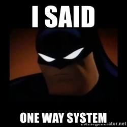 Disapproving Batman - i said one way system