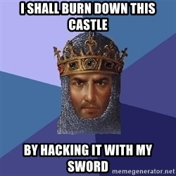 Age Of Empires - I Shall burn down this castle By hacking it with my sword
