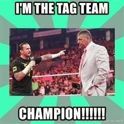 CM Punk Apologize! - I'M THE TAG TEAM CHAMPION!!!!!!