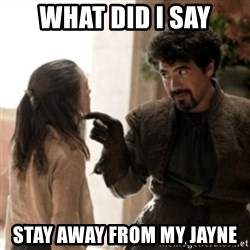 Not today arya - what did i say stay away from my jayne