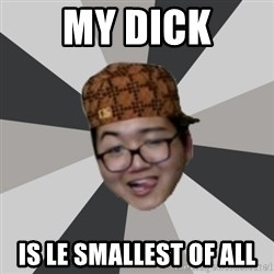 8th Grade 9gagger - MY DICK IS LE SMALLEST OF ALL