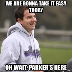 Empty Promises Coach - We are Gonna take it easy today Oh wait, Parker's here