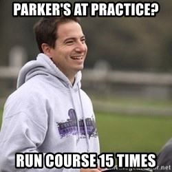 Empty Promises Coach - Parker's at practice? Run course 15 times