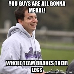 Empty Promises Coach - You guys are all gonna medal! Whole team brakes their legs