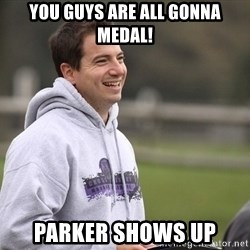 Empty Promises Coach - You guys are all gonna medal! Parker shows up
