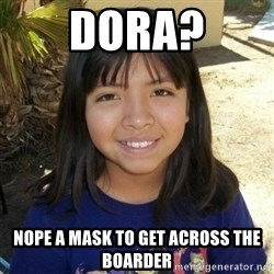 aylinfernanda - DORA? NOPE A MASK TO GET ACROSS THE BOARDER