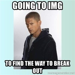 Typical-Prisonbreak-Fan3 - GOING TO IMG TO FIND THE WAY TO BREAK OUT