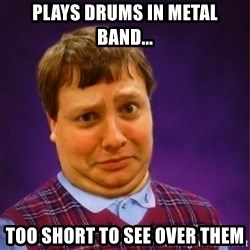 Bad Luck Brian Westbrook - Plays drums in metal band... too short to see over them