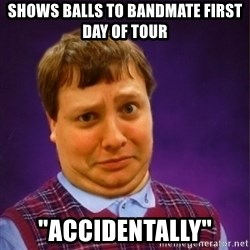 """Bad Luck Brian Westbrook - shows balls to bandmate first day of tour """"accidentally"""""""