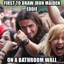 Ridiculously Photogenic Metalhead - first to draw iron maiden eddie on a bathroom wall
