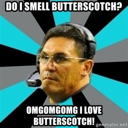 Stoic Ron - do i smell butterscotch? omgomgomg i love butterscotch!