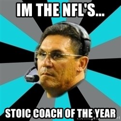 Stoic Ron - Im the Nfl's... stoic coach of the year
