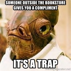 Its A Trap - SOMEONE OUTSIDE THE BOOKSTORE GIVES YOU A COMPLIMENT It's a trap