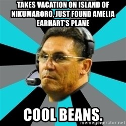 Stoic Ron - Takes vacation on island of Nikumaroro, Just found Amelia earhart's plane cool beans.