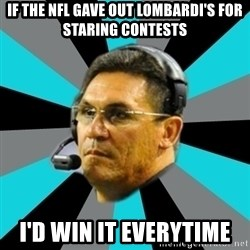 Stoic Ron - If the nfl gave out lombardi's for staring contests I'd win it everytime