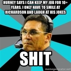 Stoic Ron - hurney says i can keep my job for 10+ years, i only have to smile at richardson and laugh at his jokes shit