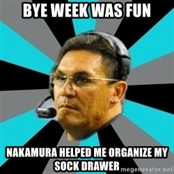 Stoic Ron - Bye week was fun Nakamura helped mE organize my sock drawer