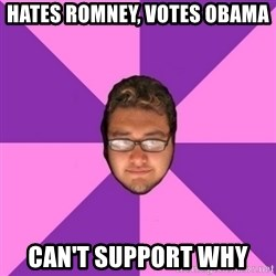 Forever AYOLO Erik - hates romney, votes obama can't support why