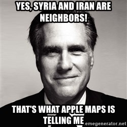 RomneyMakes.com - Yes, Syria and iran are Neighbors! That's what Apple maps is telling me