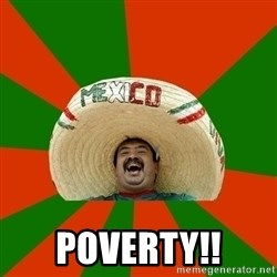 Successful Mexican - POVERTY!!