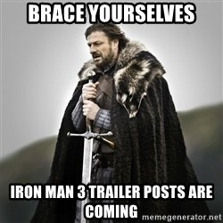 Game of Thrones - BRACE YOURSELVES IRON MAN 3 TRAILER POSTS ARE COMING