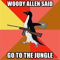 Socially Fed Up Penguin - woody allen said  go to the jungle