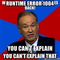 oreilly meme cant explain - Runtime Error 1004 You can't explain that