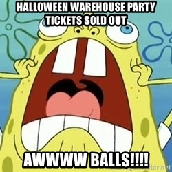 Enraged Spongebob - Halloween warehouse party tickets sold out awwww balls!!!!