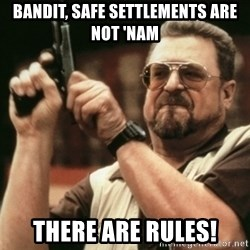 Walter Sobchak with gun - Bandit, Safe settlements are not 'nam There are Rules!