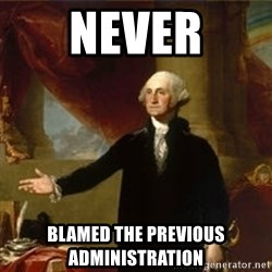george washington - Never Blamed the previous administration