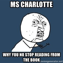 Y U No - ms charlotte why you no stop reading from the book