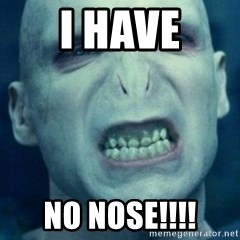 Angry Voldemort - I HAVE NO NOSE!!!!