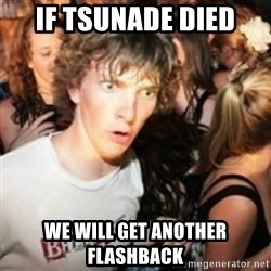 sudden realization guy - If tsunade died we will get another flashback